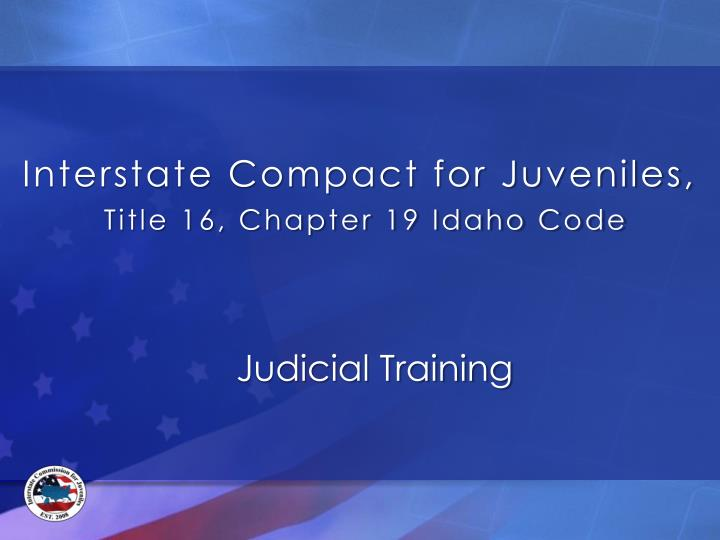 Interstate compact for juveniles title 16 chapter 19 idaho code