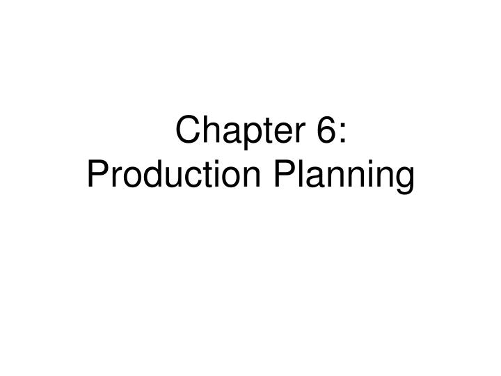 Chapter 6 production planning