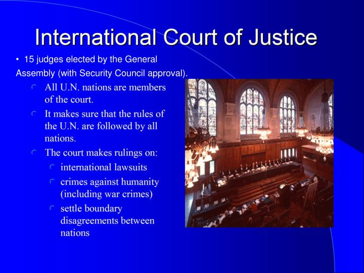 15 judges elected by the General Assembly (with Security Council approval).