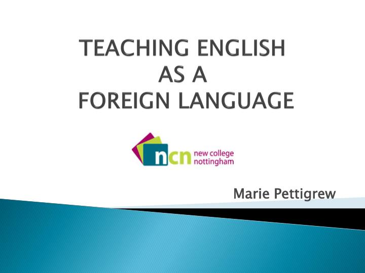 PPT - TEACHING ENGLISH AS A FOREIGN LANGUAGE PowerPoint Presentation