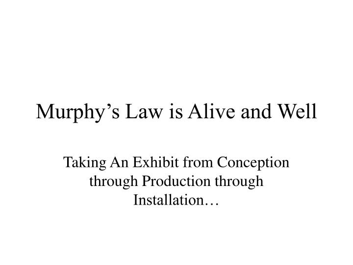 murphy s law is alive and well