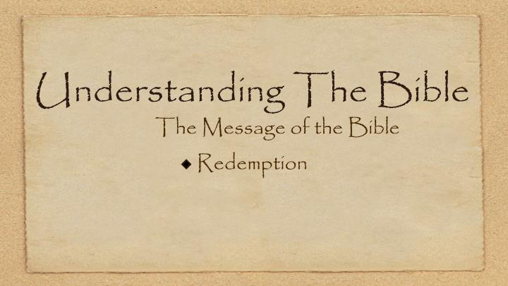 understanding the bible the message of the bible redemption n.