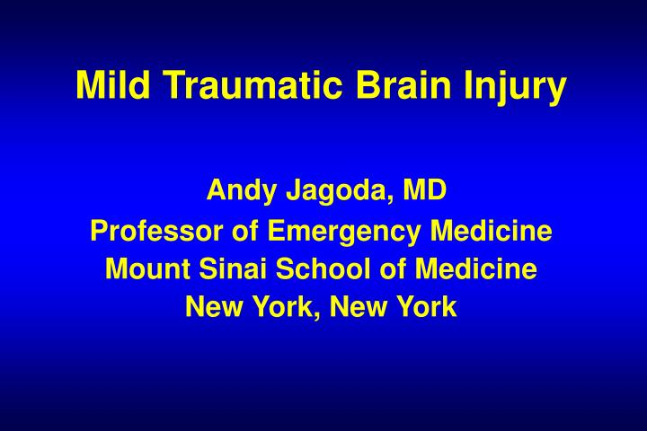 PPT - Mild Traumatic Brain Injury Andy Jagoda, MD Professor