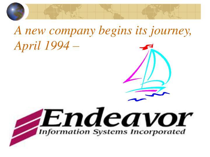 A new company begins its journey, April 1994 –