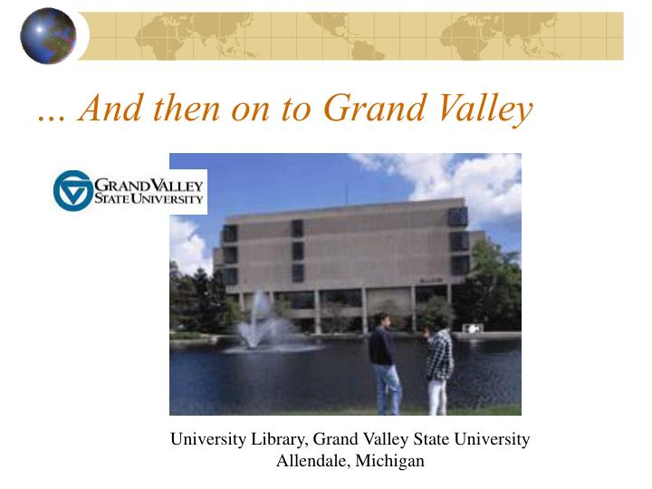 … And then on to Grand Valley