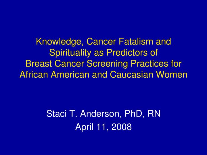 Knowledge, Cancer Fatalism and Spirituality as Predictors of
