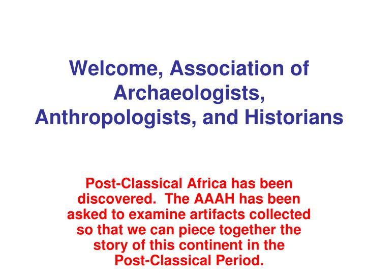 Welcome, Association of Archaeologists, Anthropologists, and Historians