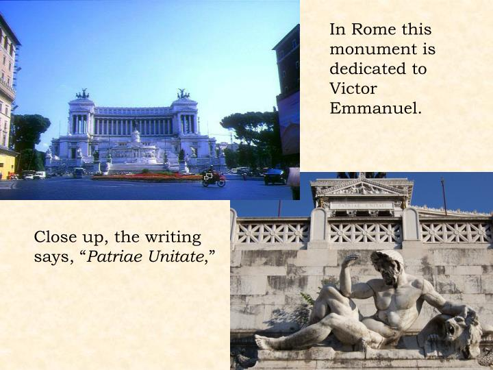 In Rome this monument is dedicated to Victor Emmanuel.