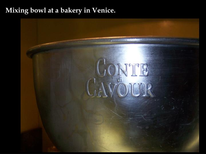 Mixing bowl at a bakery in Venice.