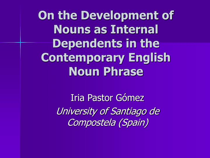 on the development of nouns as internal dependents in the contemporary english noun phrase n.