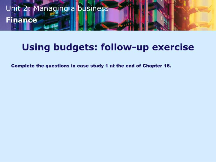 Using budgets: follow-up exercise