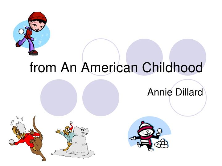 an american childhood style annie dillard But by using this unique style, dillard puts the focus and thinking in  in the book an american childhood, annie dillard tells many different stories throughout.