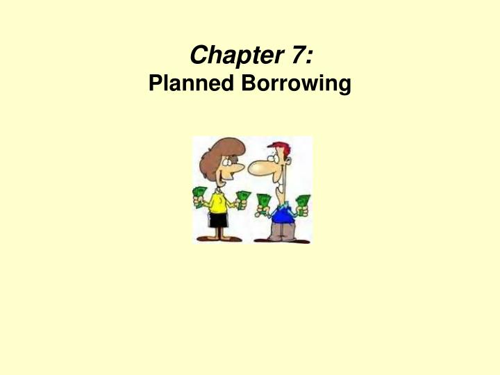 chapter 7 planned borrowing