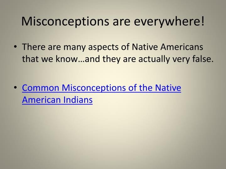 Misconceptions are everywhere!