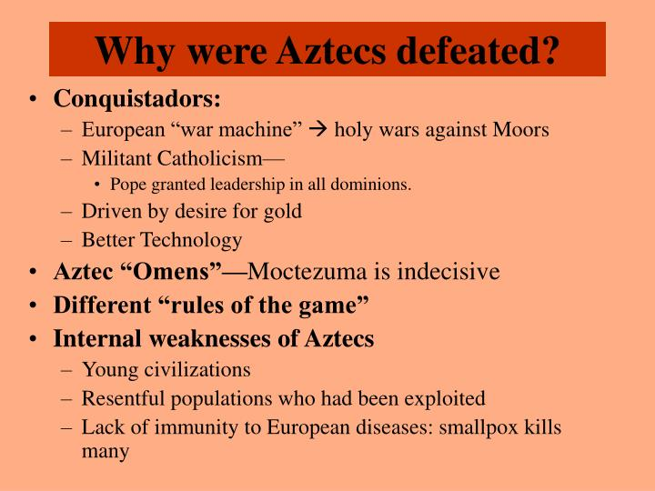 Why were Aztecs defeated?