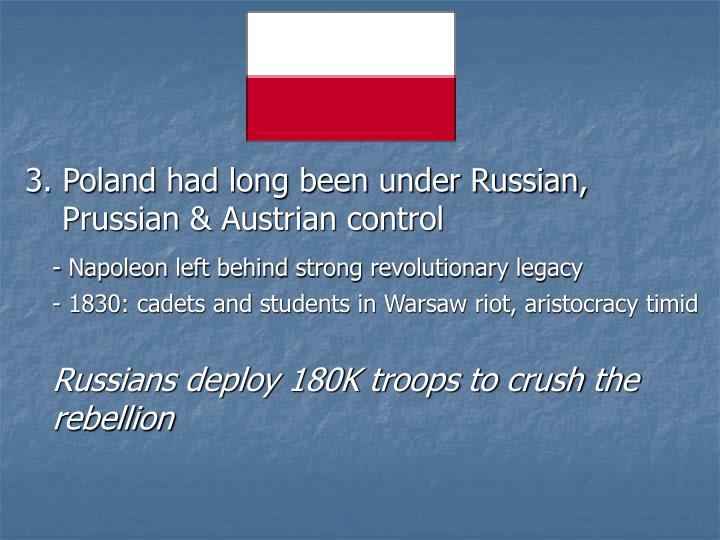 3. Poland had long been under Russian,