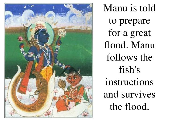 Manu is told to prepare for a great flood. Manu follows the fish's instructions and survives the flo...