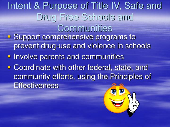 Intent & Purpose of Title IV, Safe and Drug Free Schools and Communities