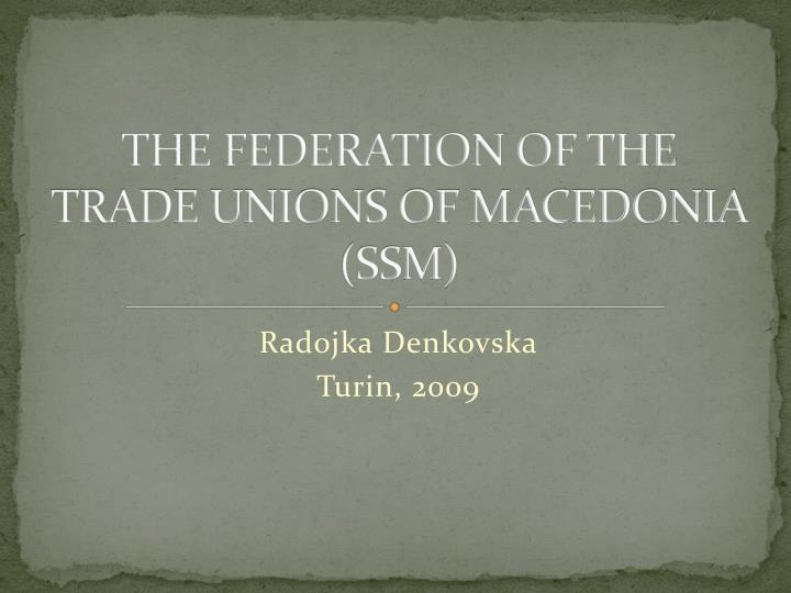 the federation of the trade unions of macedonia ssm