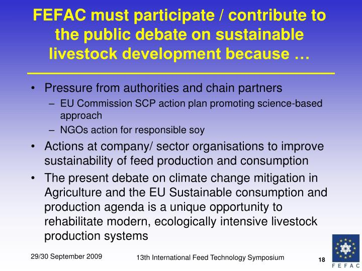 FEFAC must participate / contribute to the public debate on sustainable livestock development because …
