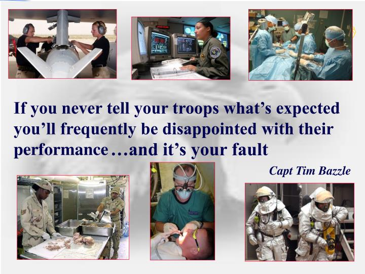 If you never tell your troops what's expected you'll frequently be disappointed with their performance