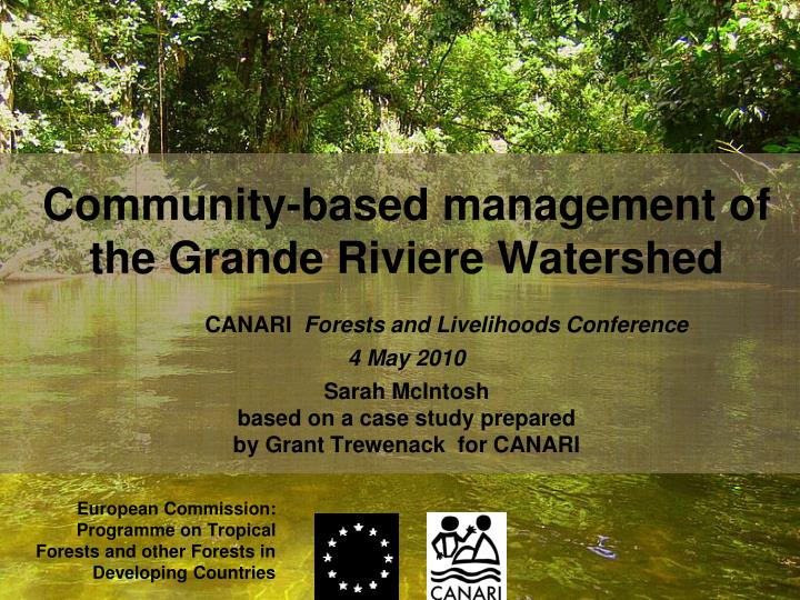 Community based management of the grande riviere watershed