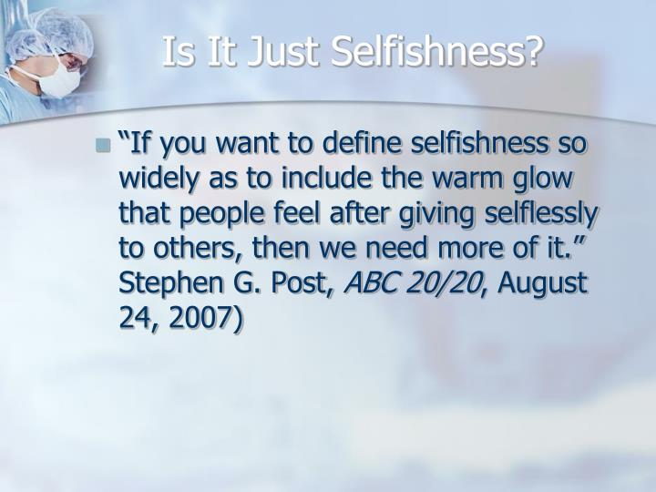 Is It Just Selfishness?