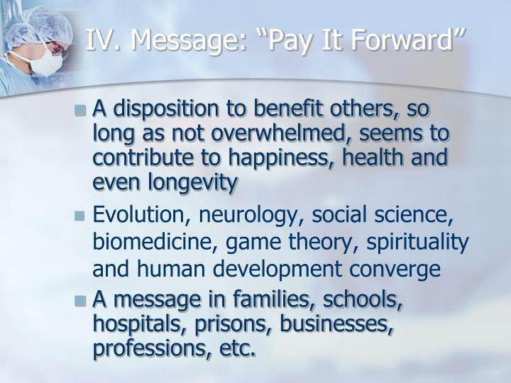 "IV. Message: ""Pay It Forward"""
