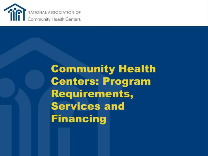 Community Health Centers: Program Requirements, Services and Financing