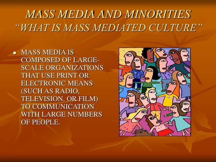 mass media and minorities what is mass mediated culture n.