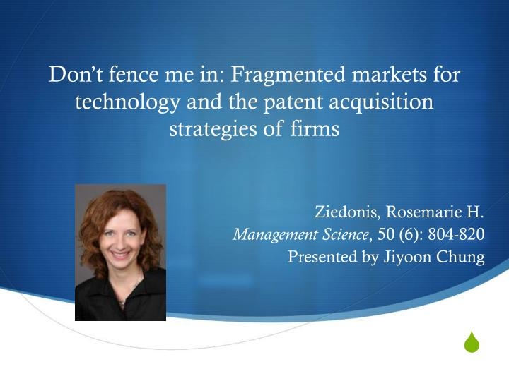 don t fence me in fragmented markets for technology and the patent acquisition strategies of firms