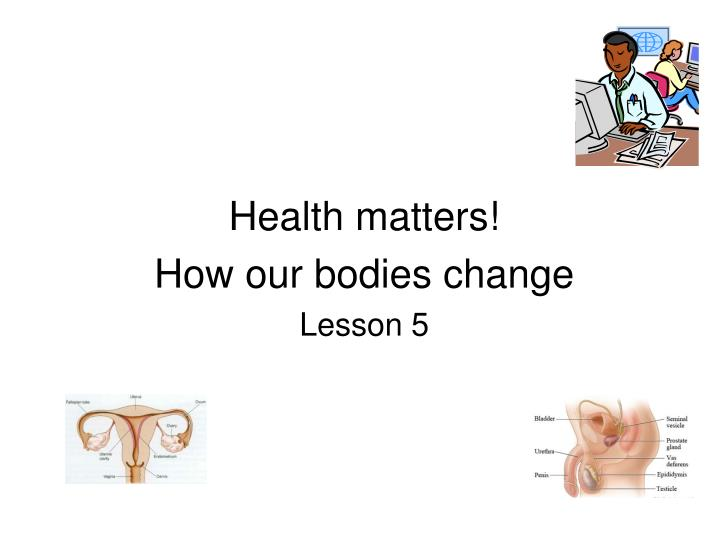 health matters how our bodies change lesson 5 n.