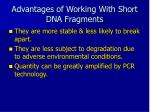advantages of working with short dna fragments