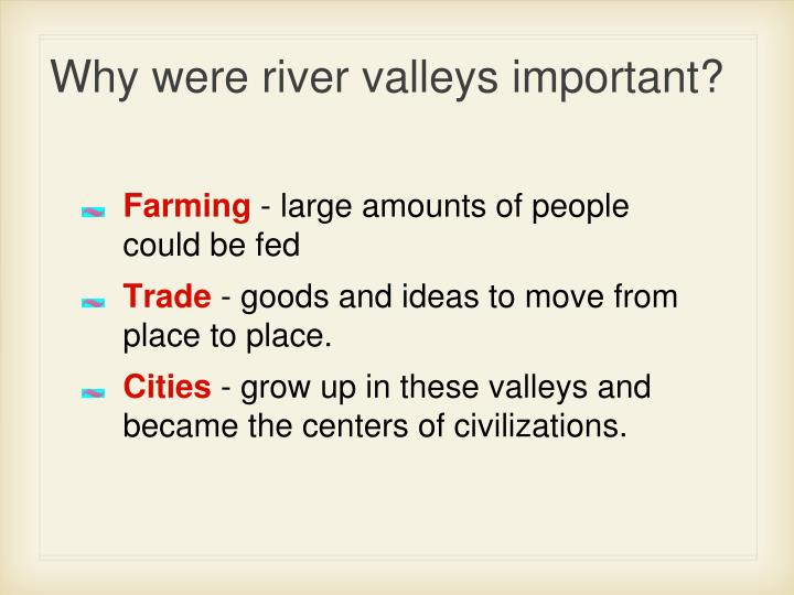 Why were river valleys important?