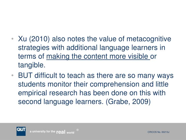 Xu (2010) also notes the value of metacognitive strategies with additional language learners in terms of