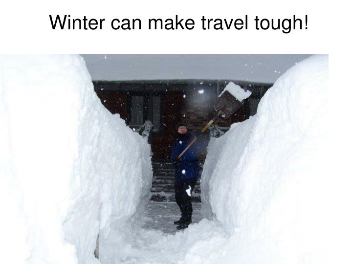 Winter can make travel tough!