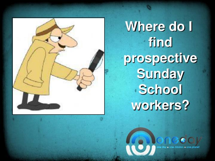 Where do I find prospective Sunday School workers?