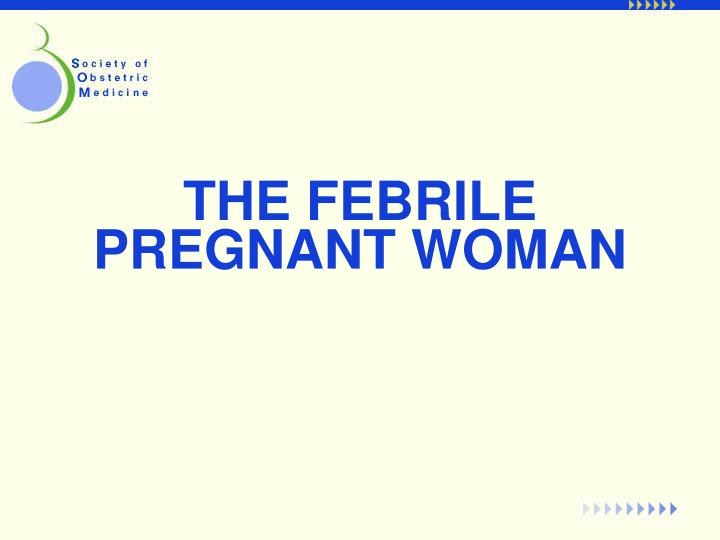 the febrile pregnant woman n.