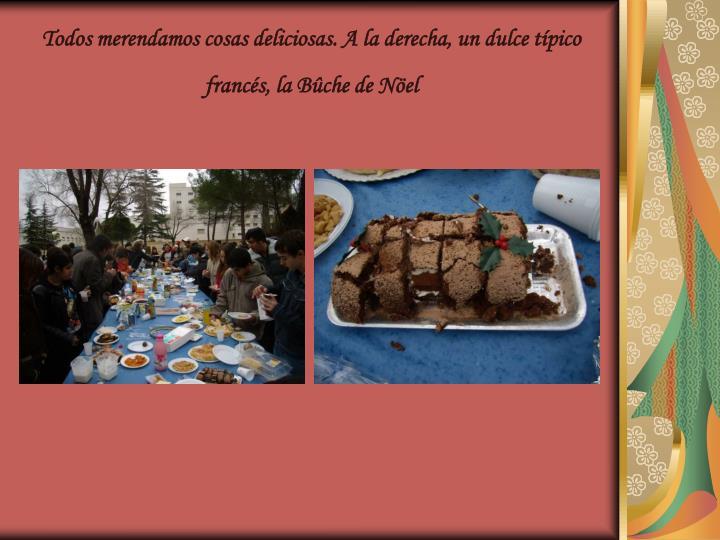 Todos merendamos cosas deliciosas. A la derecha, un dulce típico francés, la Bûche de Nöel
