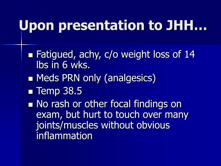 Upon presentation to JHH…