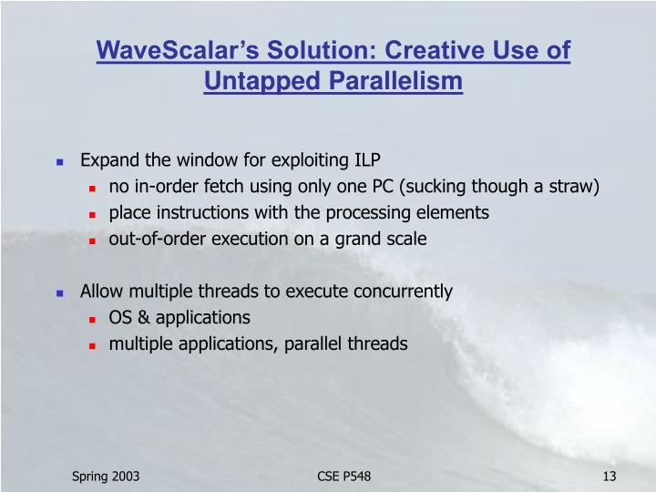 WaveScalar's Solution: Creative Use of Untapped Parallelism