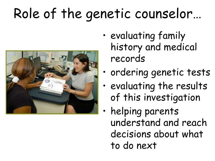 Role of the genetic counselor…