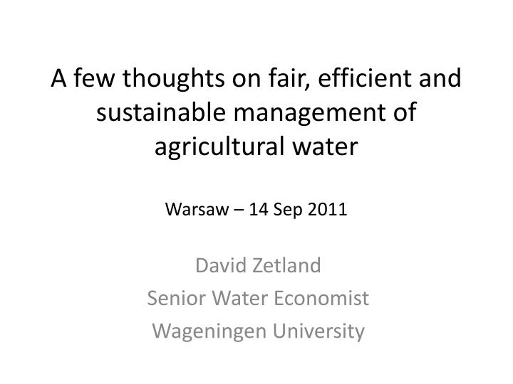 A few thoughts on fair, efficient and sustainable management of agricultural water