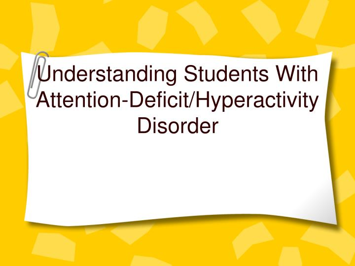 Understanding students with attention deficit hyperactivity disorder