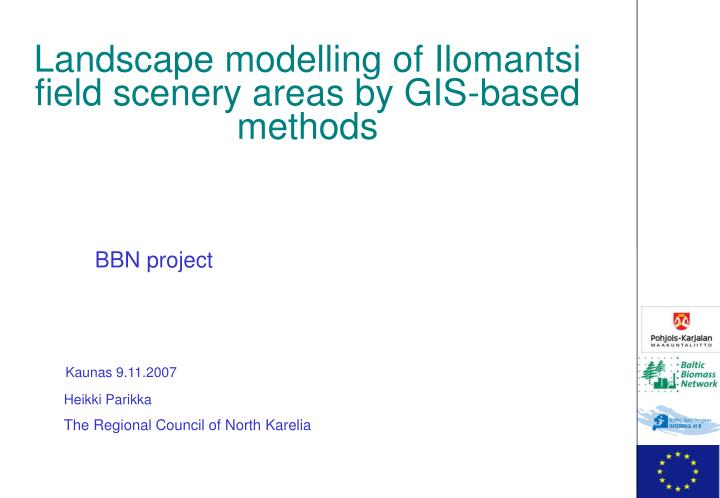 Landscape modelling of Ilomantsi field scenery areas by GIS-based methods