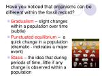 have you noticed that organisms can be different within the fossil record