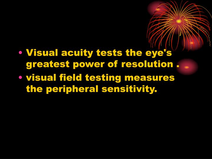 Visual acuity tests the eye's greatest power of resolution .