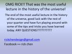 omg rick that was the most useful lecture in the history of the universe