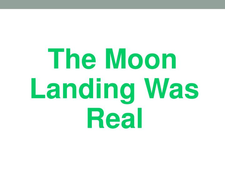 The Moon Landing Was        	     Real