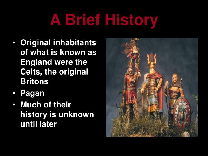 Original inhabitants of what is known as England were the Celts, the original Britons